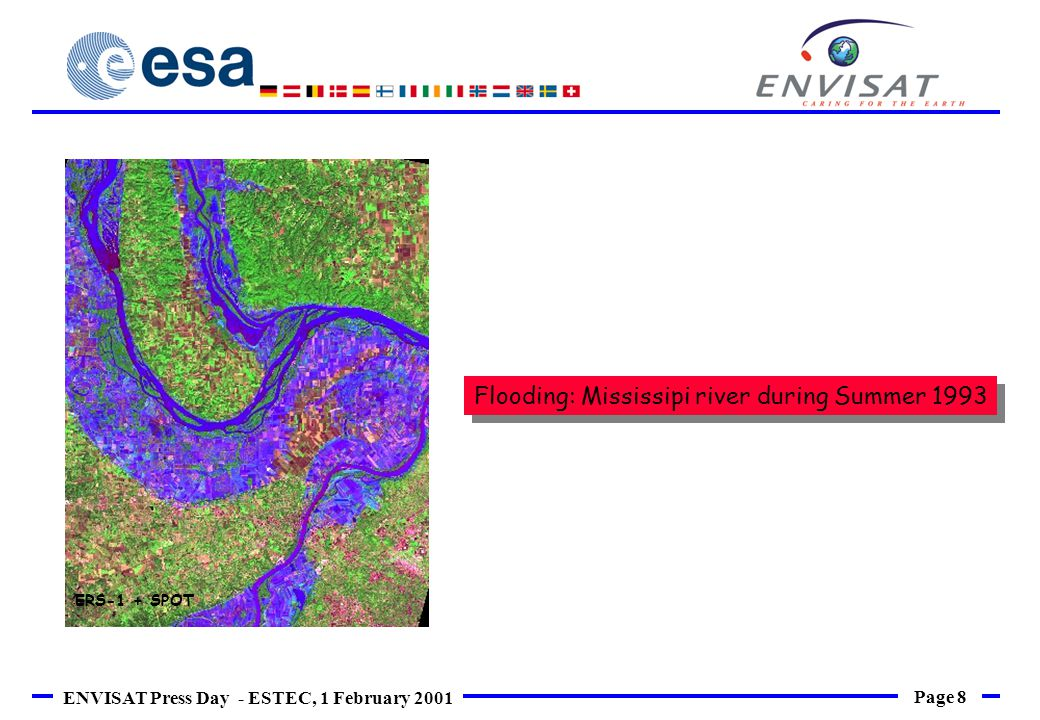 Page 8 ENVISAT Press Day - ESTEC, 1 February 2001 ERS-1 + SPOT Flooding: Mississipi river during Summer 1993