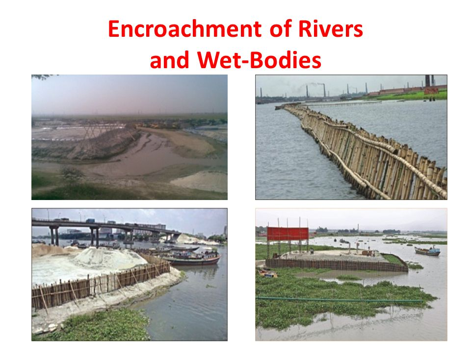 Encroachment of Rivers and Wet-Bodies