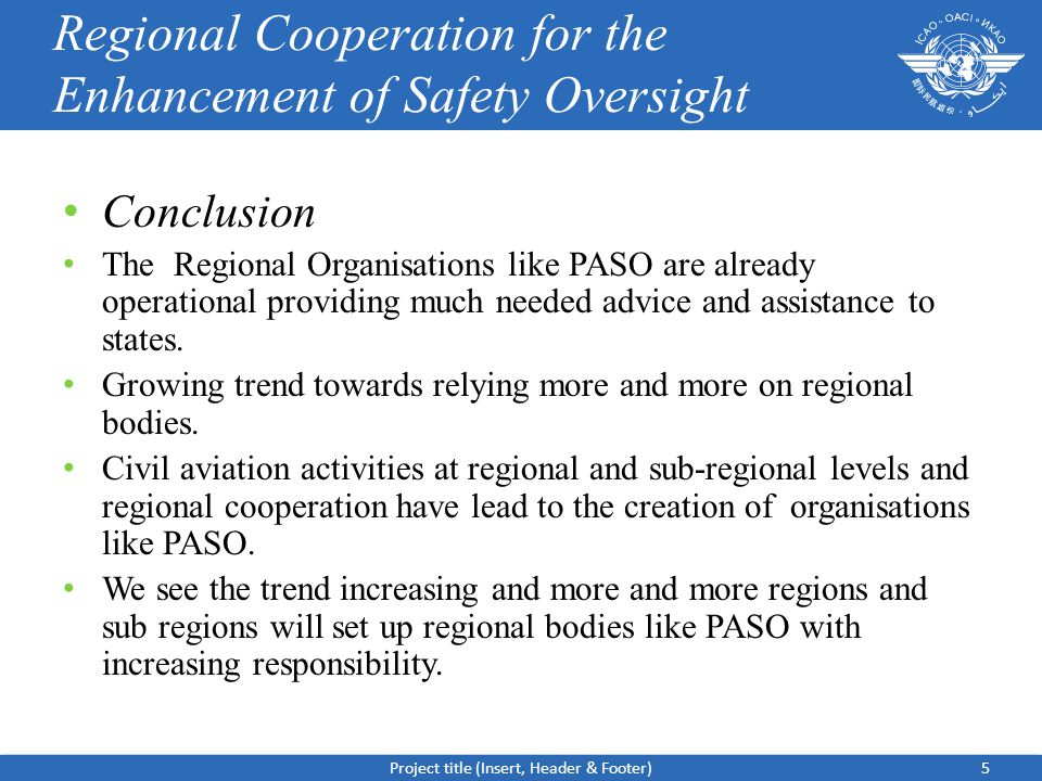 Regional Cooperation for the Enhancement of Safety Oversight Conclusion The Regional Organisations like PASO are already operational providing much needed advice and assistance to states.