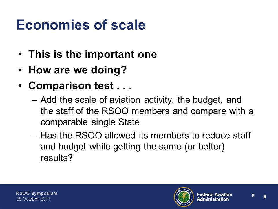 8 Federal Aviation Administration RSOO Symposium 28 October 2011 8 Economies of scale This is the important one How are we doing.