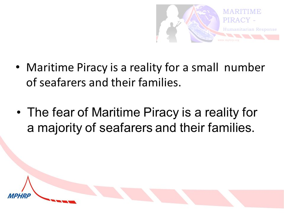 Maritime Piracy is a reality for a small number of seafarers and their families.