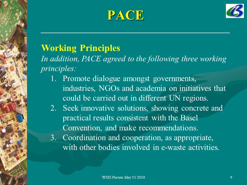 9PACE Working Principles In addition, PACE agreed to the following three working principles: 1.Promote dialogue amongst governments, industries, NGOs and academia on initiatives that could be carried out in different UN regions.