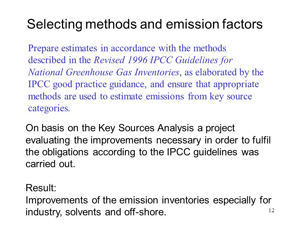 12 Selecting methods and emission factors On basis on the Key Sources Analysis a project evaluating the improvements necessary in order to fulfil the obligations according to the IPCC guidelines was carried out.