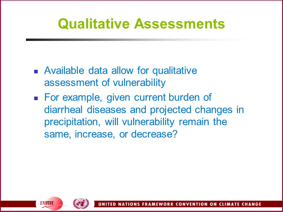 Qualitative Assessments Available data allow for qualitative assessment of vulnerability For example, given current burden of diarrheal diseases and p