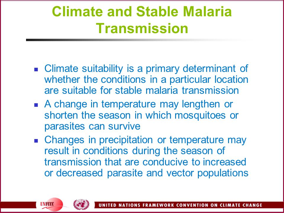 Climate and Stable Malaria Transmission Climate suitability is a primary determinant of whether the conditions in a particular location are suitable f