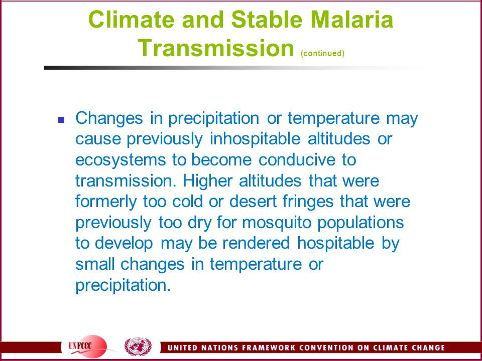 Climate and Stable Malaria Transmission (continued) Changes in precipitation or temperature may cause previously inhospitable altitudes or ecosystems