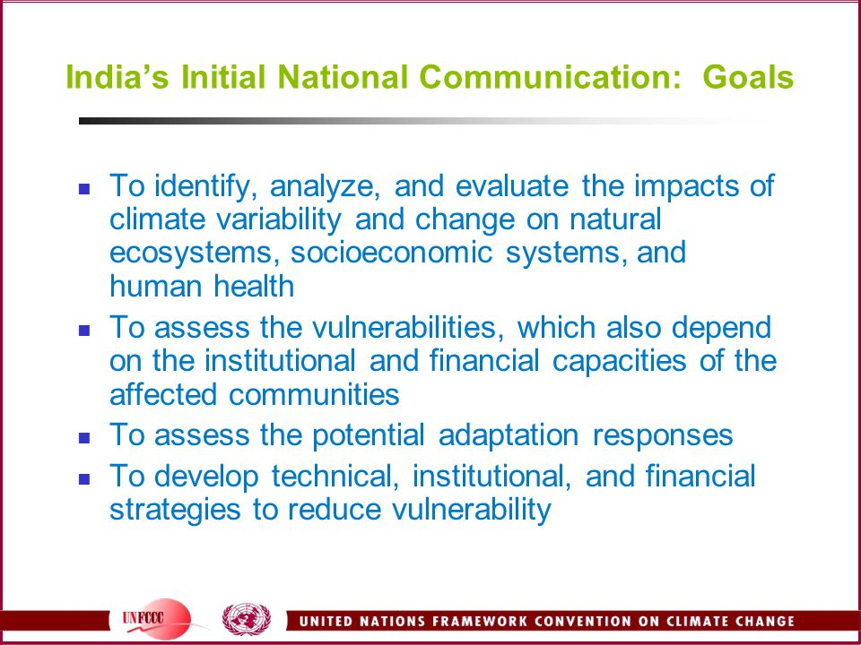 India's Initial National Communication: Goals To identify, analyze, and evaluate the impacts of climate variability and change on natural ecosystems,