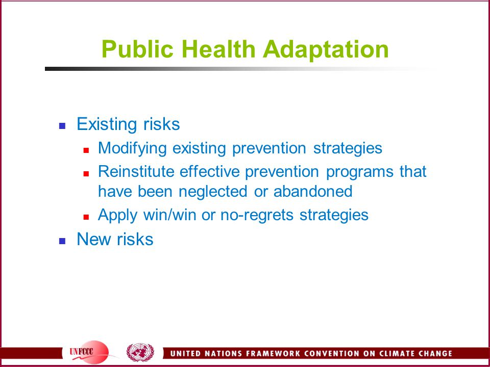 Public Health Adaptation Existing risks Modifying existing prevention strategies Reinstitute effective prevention programs that have been neglected or