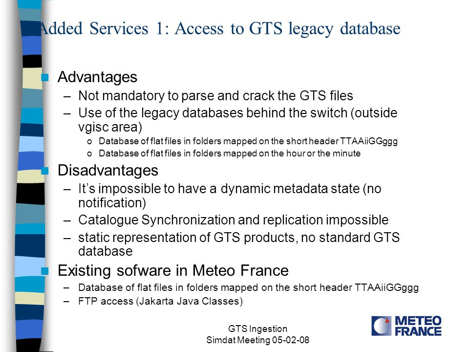 GTS Ingestion Simdat Meeting 05-02-08 GTS Switch DR CN NWP DB GTS Database Other DB GTS Collections Metadata NWP Metadata Remote Switch Remote CN GTS Database
