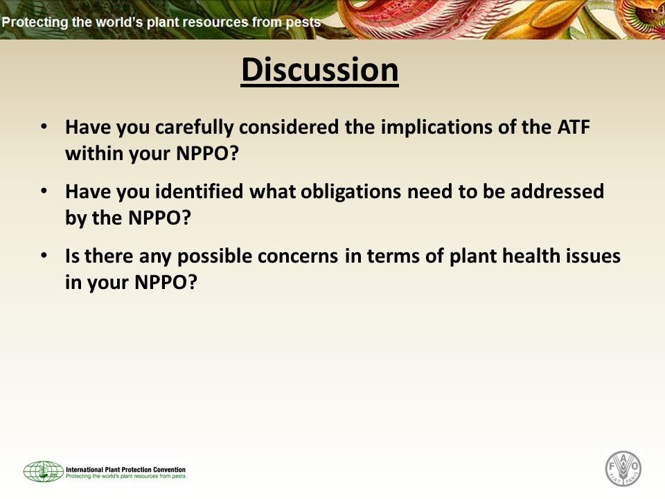 Discussion Have you carefully considered the implications of the ATF within your NPPO.