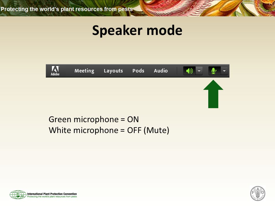 Speaker mode Green microphone = ON White microphone = OFF (Mute)