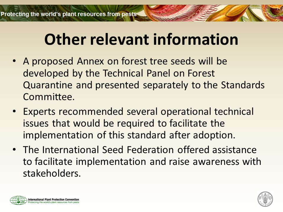 Other relevant information A proposed Annex on forest tree seeds will be developed by the Technical Panel on Forest Quarantine and presented separatel