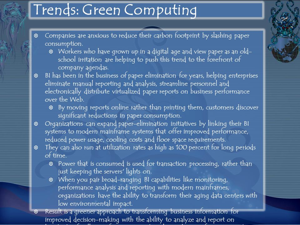 Trends: Green Computing  Companies are anxious to reduce their carbon footprint by slashing paper consumption.  Workers who have grown up in a digit