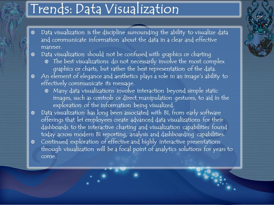 Trends: Data Visualization  Data visualization is the discipline surrounding the ability to visualize data and communicate information about the data