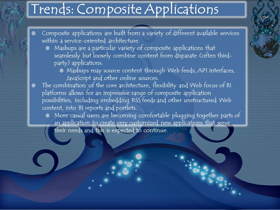 Trends: Composite Applications  Composite applications are built from a variety of different available services within a service-oriented architecture.