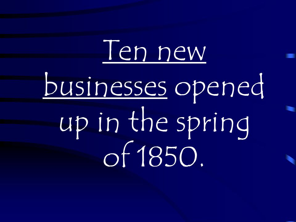 Ten new businesses opened up in the spring of 1850.