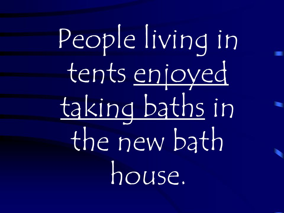 People living in tents enjoyed taking baths in the new bath house.