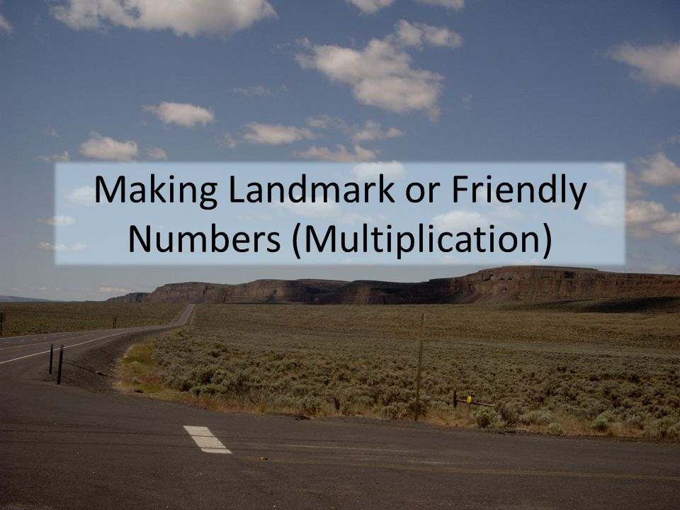 Making Landmark or Friendly Numbers (Multiplication)