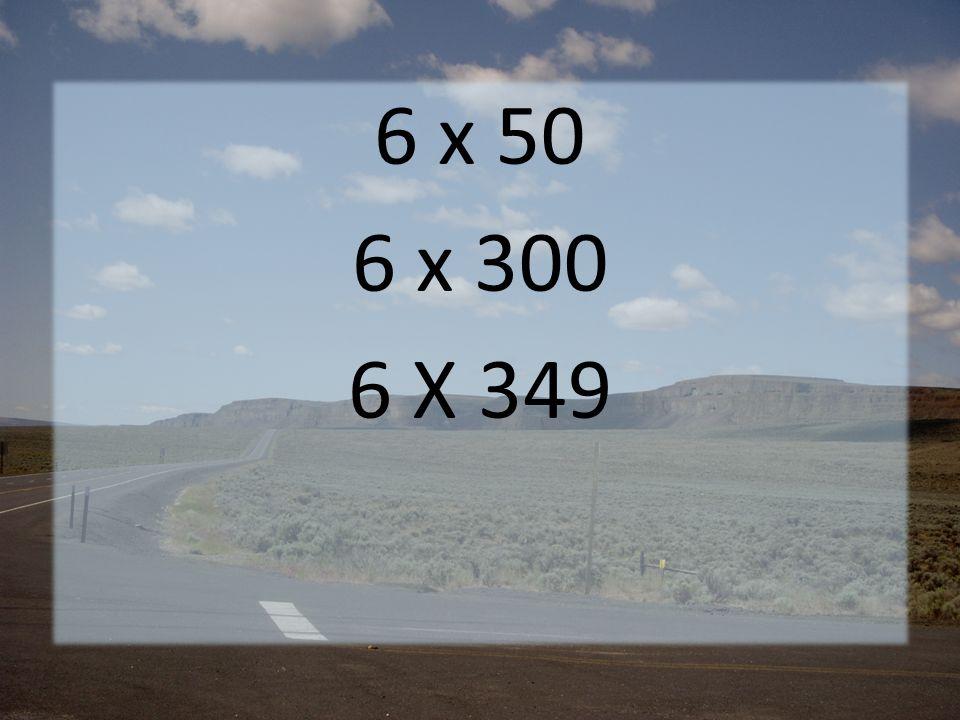 6 x 50 6 x 300 6 X 349