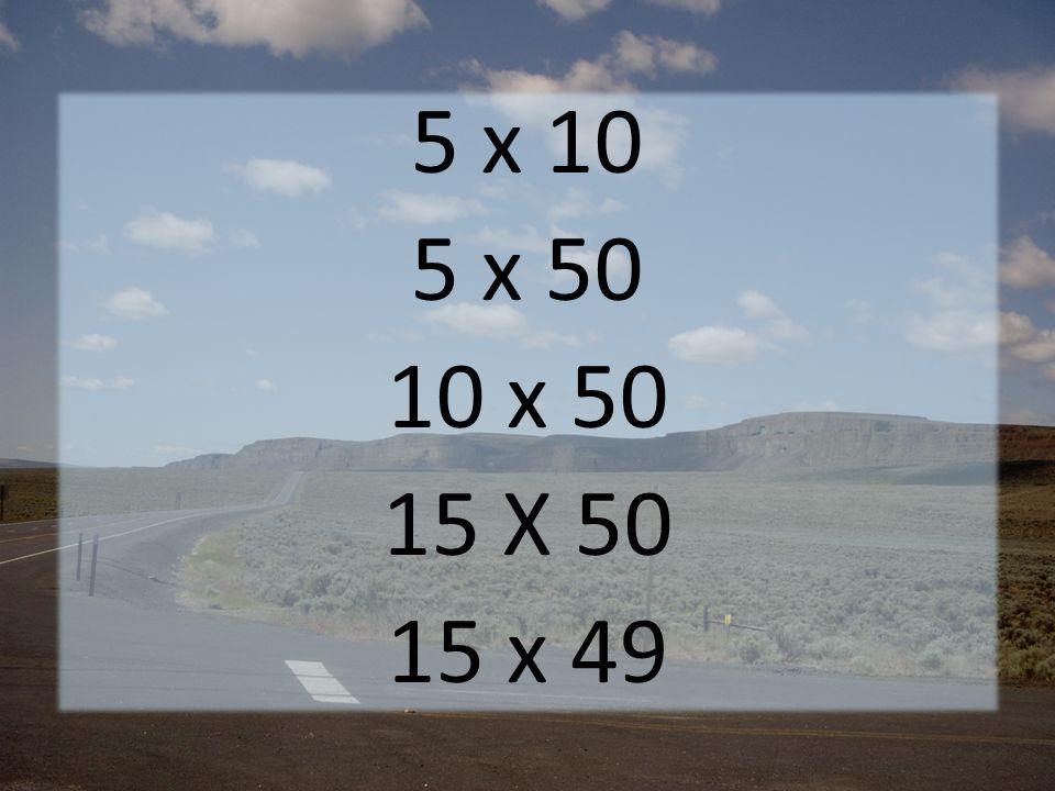 5 x 10 5 x 50 10 x 50 15 X 50 15 x 49