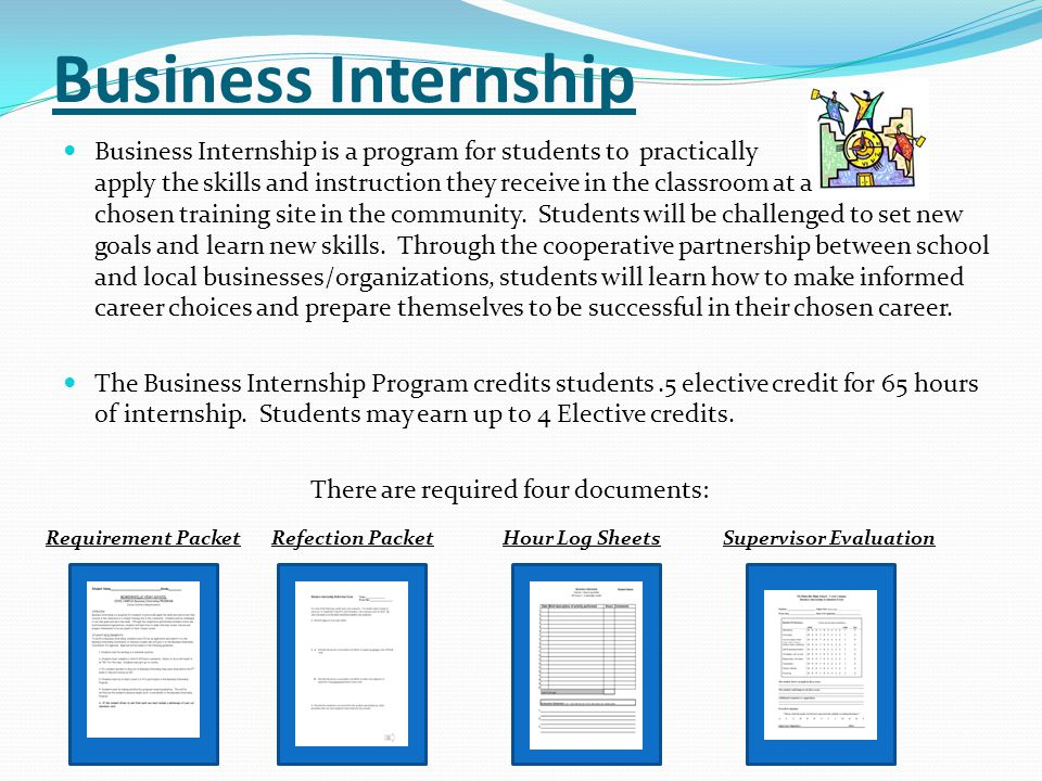 Business Internship is a program for students to practically apply the skills and instruction they receive in the classroom at a chosen training site in the community.