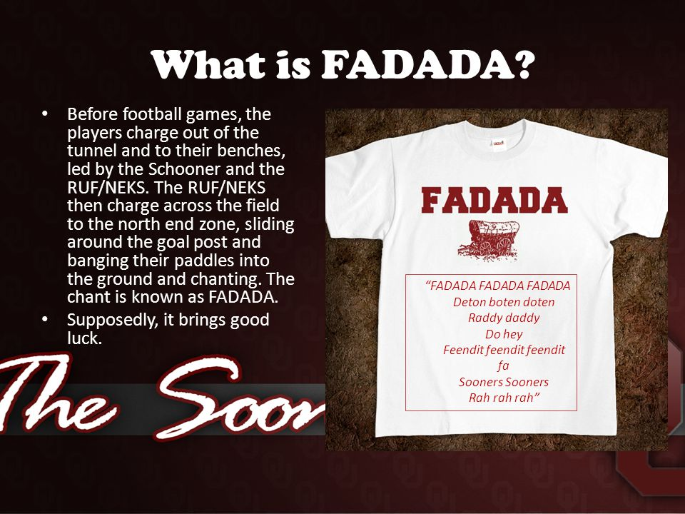 What is FADADA? Before football games, the players charge out of the tunnel and to their benches, led by the Schooner and the RUF/NEKS. The RUF/NEKS t