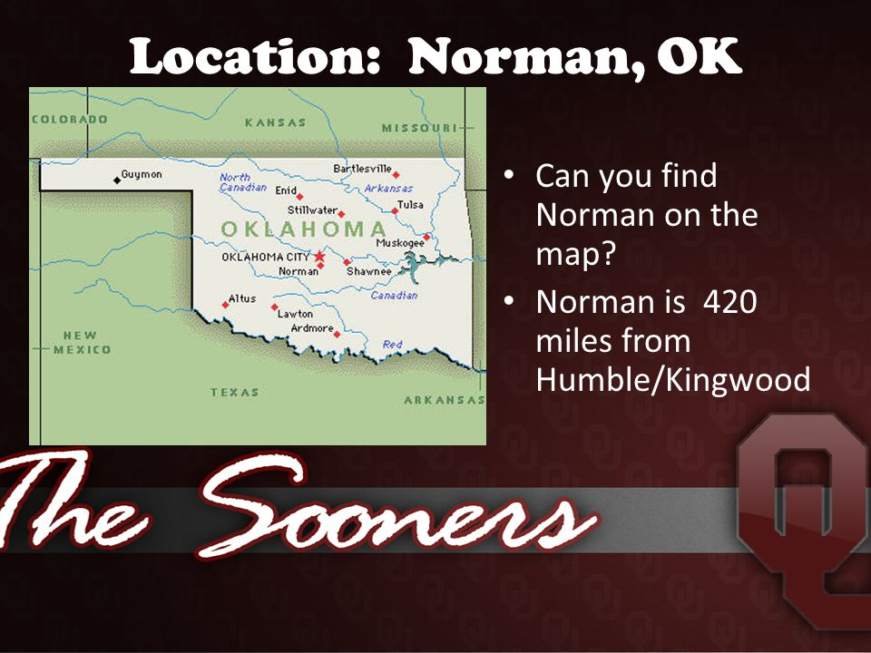 Location: Norman, OK Can you find Norman on the map Norman is 420 miles from Humble/Kingwood