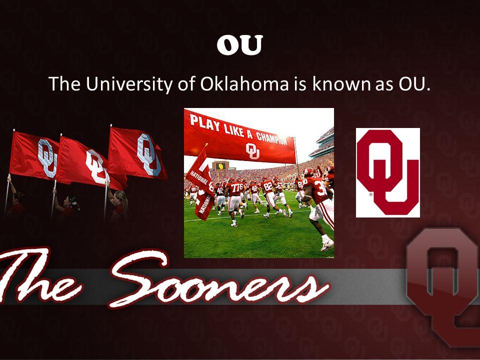 OU The University of Oklahoma is known as OU.