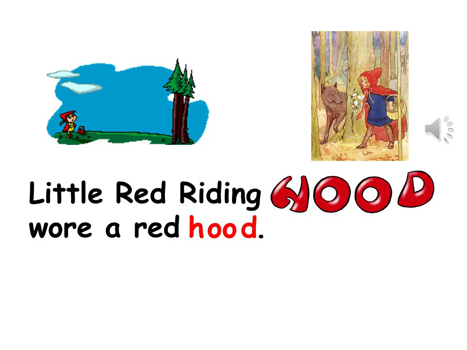 Little Red Riding wore a red. hood