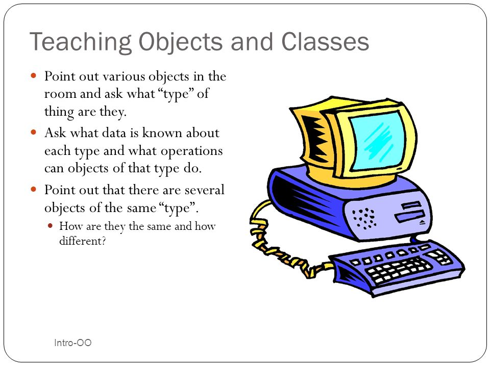 """Teaching Objects and Classes Point out various objects in the room and ask what """"type"""" of thing are they. Ask what data is known about each type and w"""