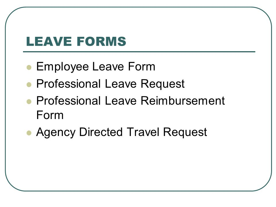 LEAVE FORMS Employee Leave Form Professional Leave Request Professional Leave Reimbursement Form Agency Directed Travel Request