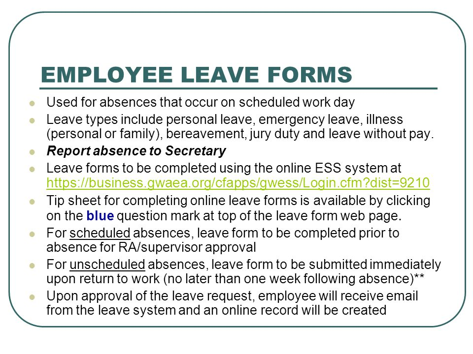 EMPLOYEE LEAVE FORMS Used for absences that occur on scheduled work day Leave types include personal leave, emergency leave, illness (personal or fami