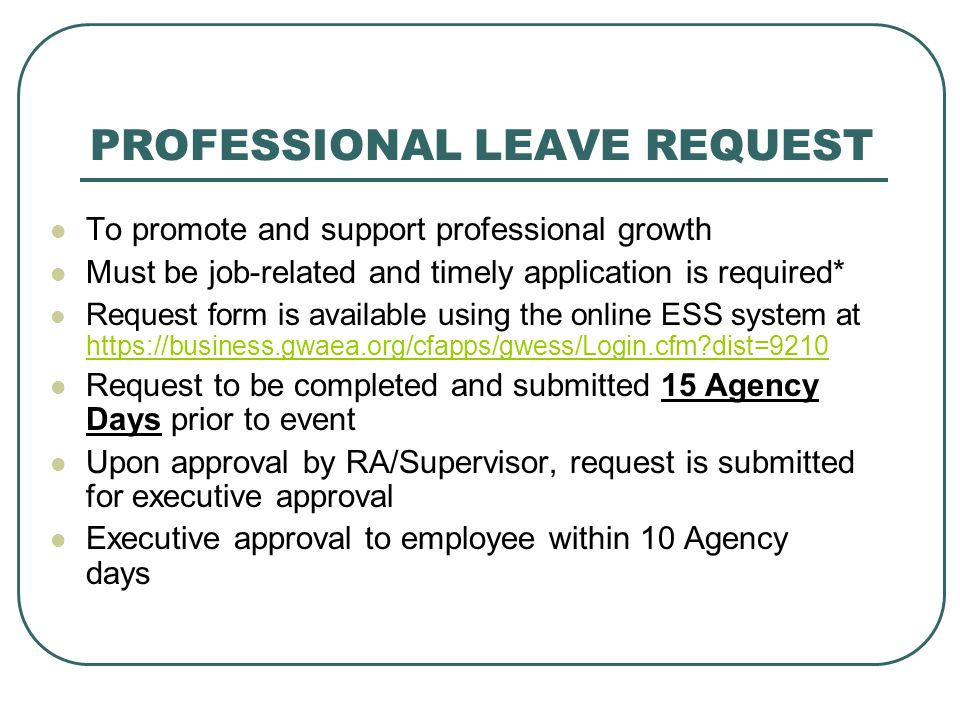 PROFESSIONAL LEAVE REQUEST To promote and support professional growth Must be job-related and timely application is required* Request form is availabl