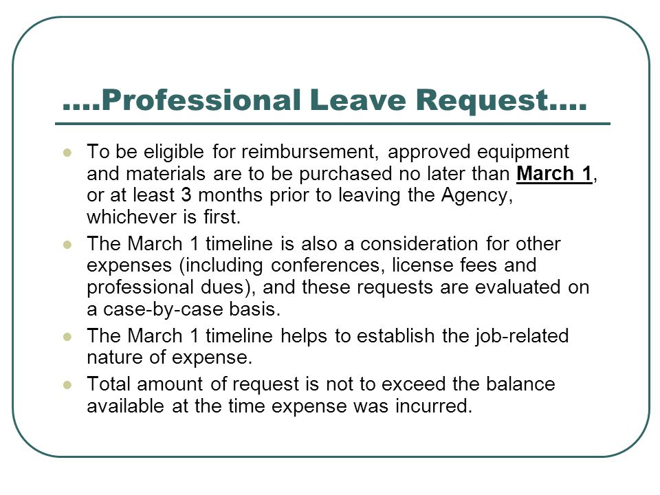 ….Professional Leave Request…. To be eligible for reimbursement, approved equipment and materials are to be purchased no later than March 1, or at lea