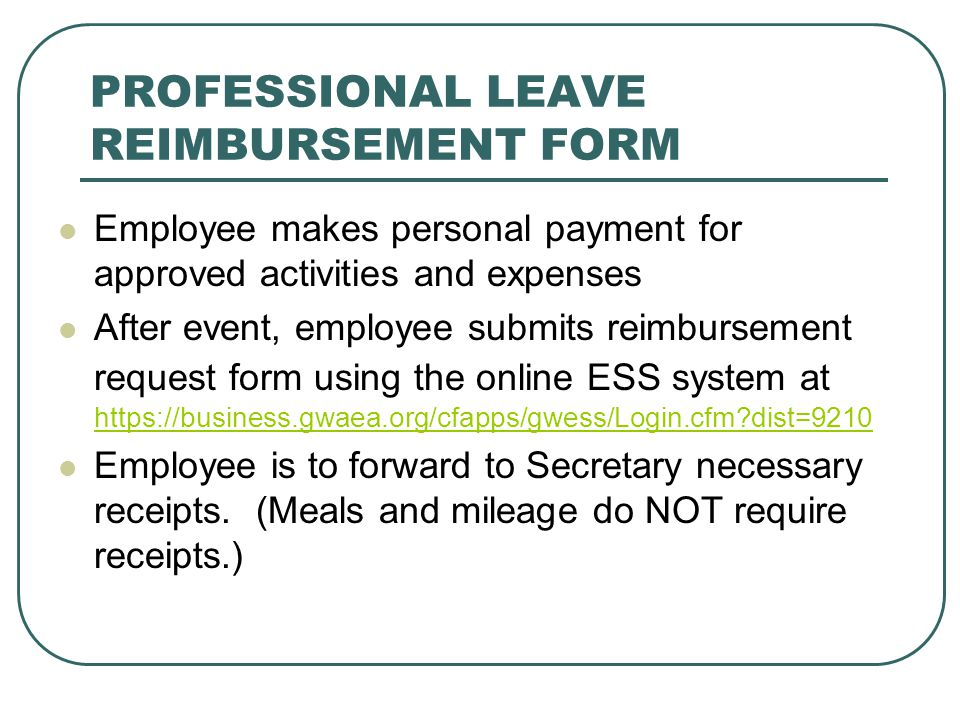 PROFESSIONAL LEAVE REIMBURSEMENT FORM Employee makes personal payment for approved activities and expenses After event, employee submits reimbursement