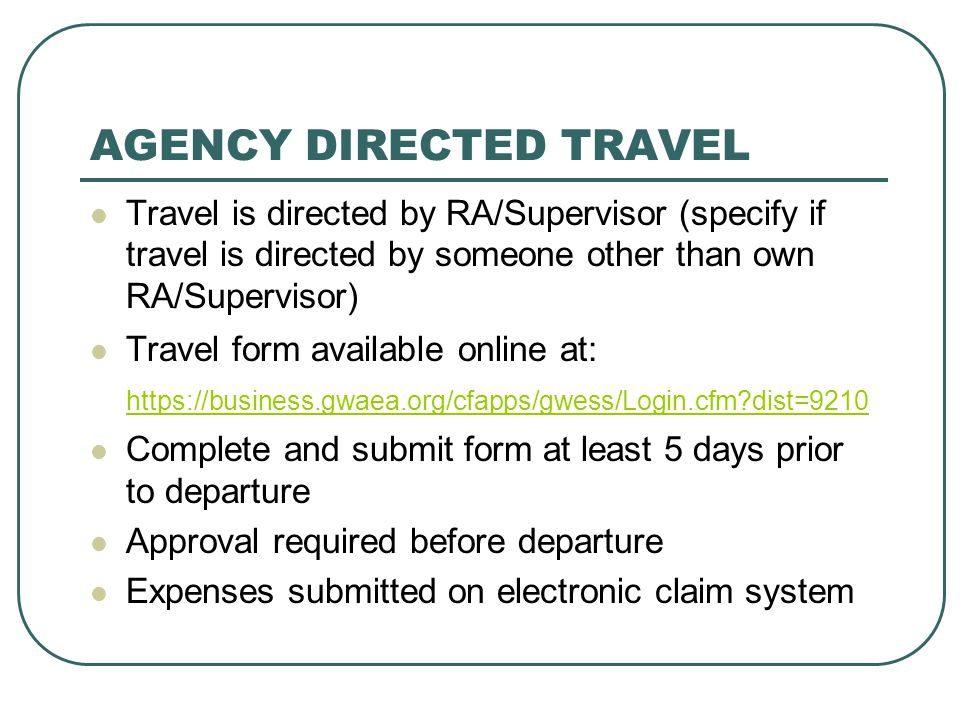 AGENCY DIRECTED TRAVEL Travel is directed by RA/Supervisor (specify if travel is directed by someone other than own RA/Supervisor) Travel form availab