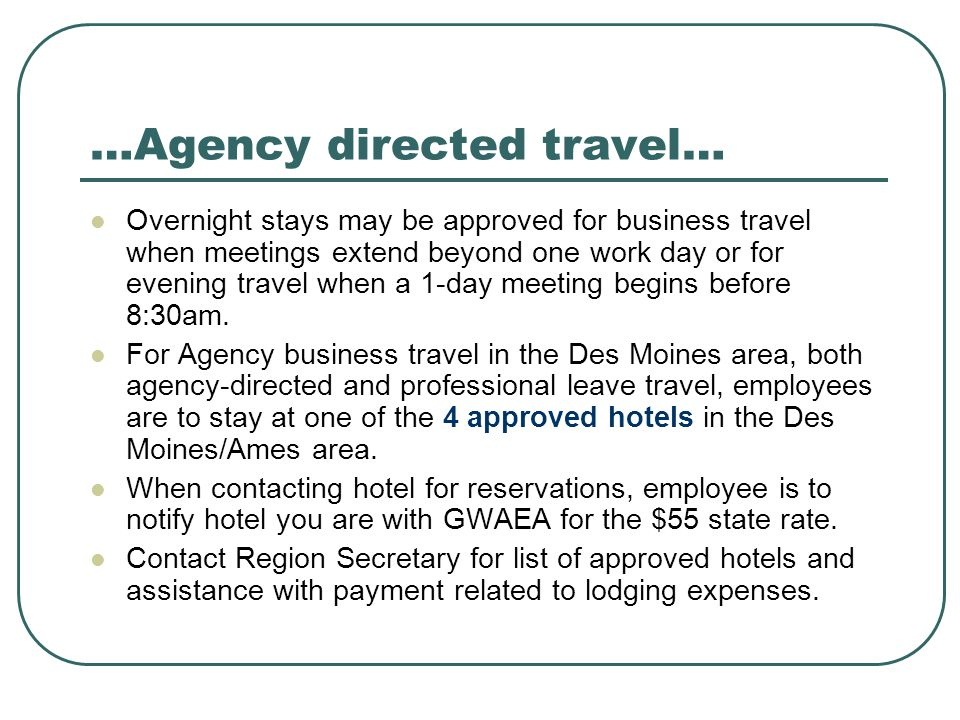 …Agency directed travel… Overnight stays may be approved for business travel when meetings extend beyond one work day or for evening travel when a 1-d