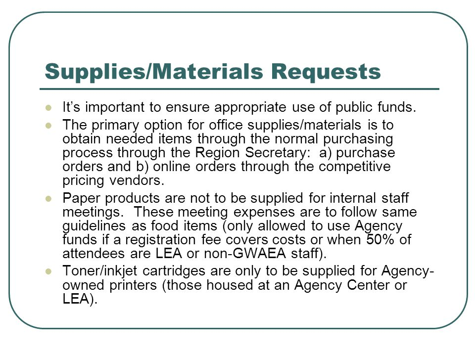 Supplies/Materials Requests It's important to ensure appropriate use of public funds. The primary option for office supplies/materials is to obtain ne