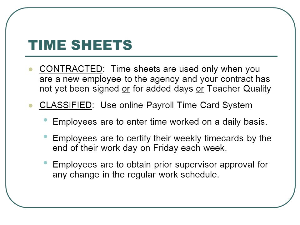 TIME SHEETS CONTRACTED: Time sheets are used only when you are a new employee to the agency and your contract has not yet been signed or for added day