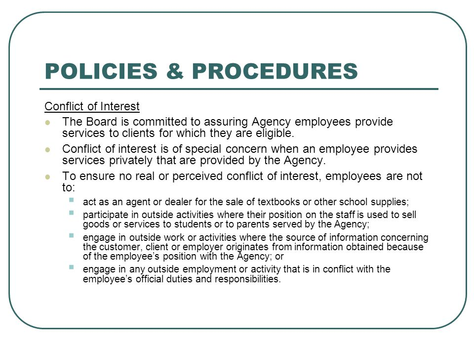 POLICIES & PROCEDURES Conflict of Interest The Board is committed to assuring Agency employees provide services to clients for which they are eligible