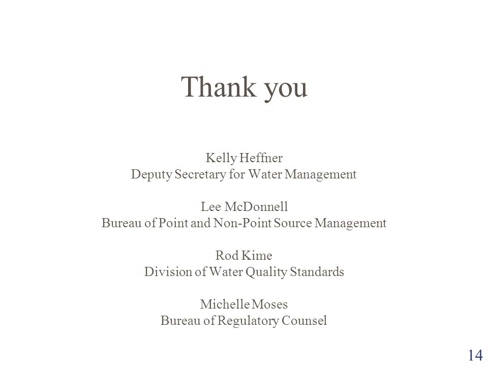 14 Thank you Kelly Heffner Deputy Secretary for Water Management Lee McDonnell Bureau of Point and Non-Point Source Management Rod Kime Division of Wa