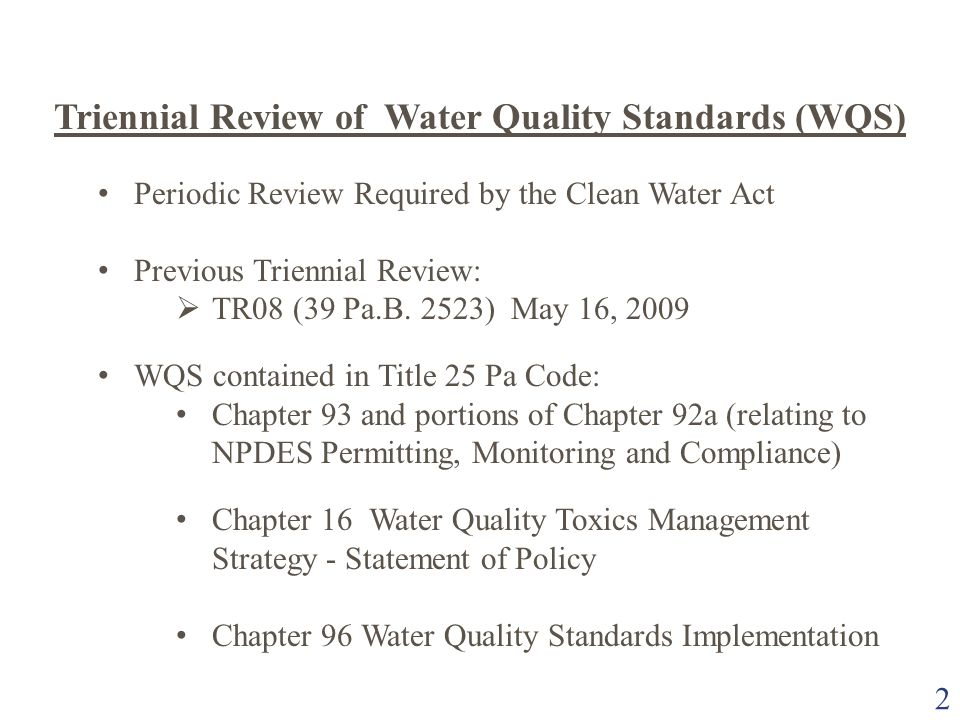 2 Periodic Review Required by the Clean Water Act Previous Triennial Review:  TR08 (39 Pa.B. 2523) May 16, 2009 WQS contained in Title 25 Pa Code: Ch