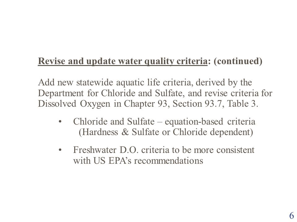 6 Revise and update water quality criteria: (continued) Add new statewide aquatic life criteria, derived by the Department for Chloride and Sulfate, a