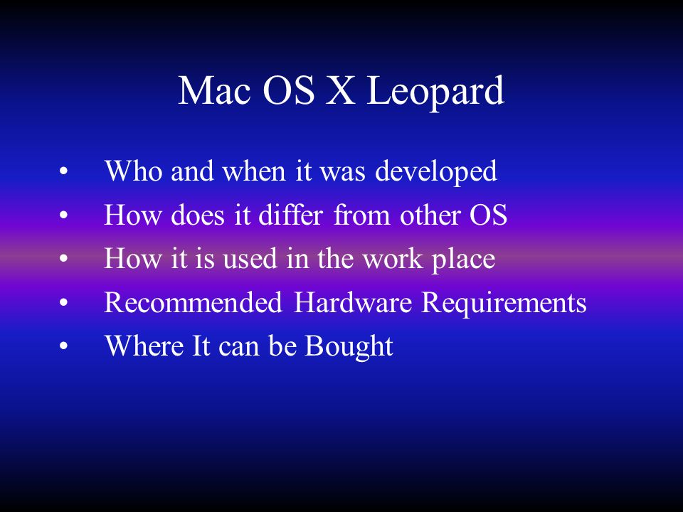 Who and When it was Developed Mac OS X Leopard was made by Apple and released October 26 2007 Was released after Tiger.