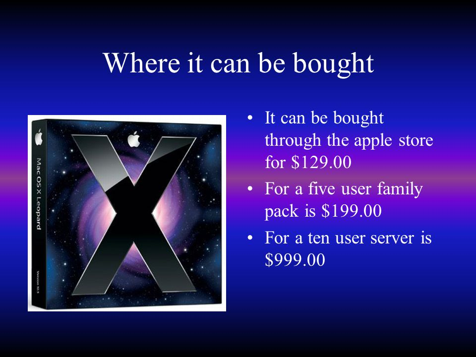 Where it can be bought It can be bought through the apple store for $129.00 For a five user family pack is $199.00 For a ten user server is $999.00