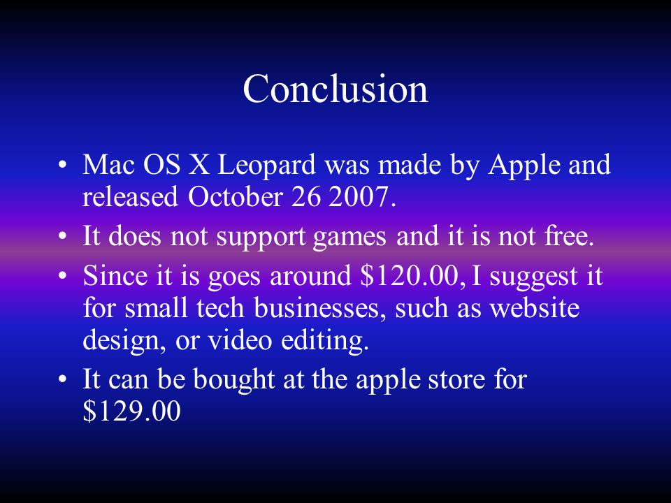 Reference Slides http://store.apple.com/us/product/MC094?m co=MTIxMTY#overviewhttp://store.apple.com/us/product/MC094?m co=MTIxMTY#overview http://en.wikipedia.org/wiki/Mac_OS_X_v1 0.5http://en.wikipedia.org/wiki/Mac_OS_X_v1 0.5 http://www.amazon.com/Mac-OS-Version- 10-5-4-Leopard/dp/B000FK88JKhttp://www.amazon.com/Mac-OS-Version- 10-5-4-Leopard/dp/B000FK88JK