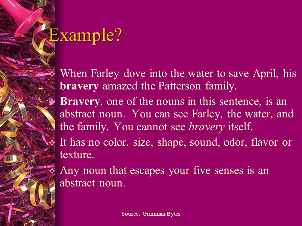 Example.  When Farley dove into the water to save April, his bravery amazed the Patterson family.
