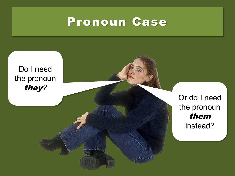 Pronoun Case Do I need the pronoun they .Do I need the pronoun they .