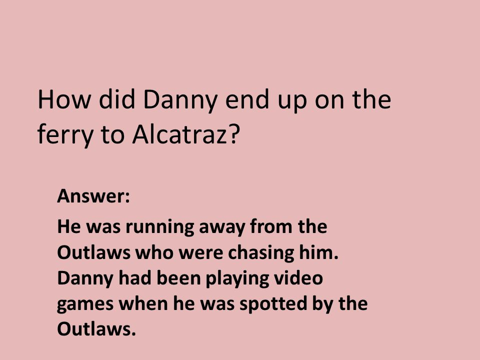 How did Danny end up on the ferry to Alcatraz.