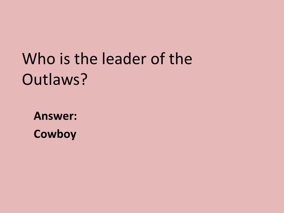 Who is the leader of the Outlaws? Answer: Cowboy